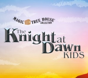 MAGIC TREE HOUSE: THE KNIGHT AT DAWN KIDS