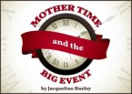 MOTHER TIME AND THE BIG EVENT